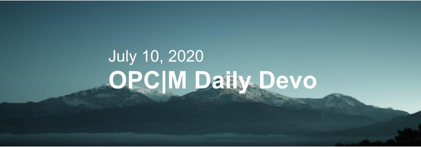 "Mountains with the text, ""July 10, 2020. OPCM Daily Devo""."