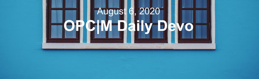 "A blue wall with four windows and the text, ""August 6, 2020. OPCM Daily Devo."""