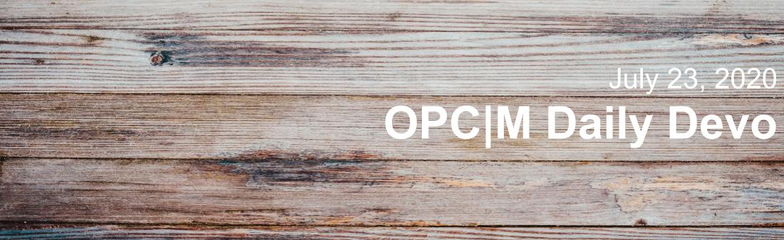 """Wood paneling with the text, """"July 23, 2020. OPCM Daily Devo""""."""