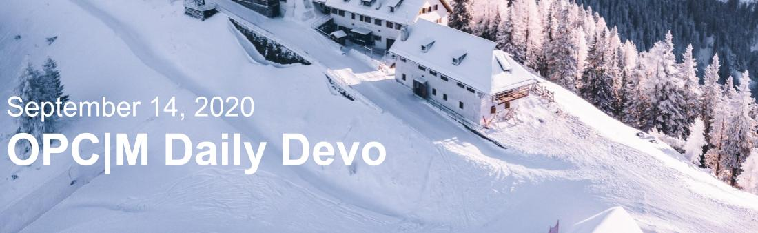 "A snow covered mountain with houses and the text, ""September 14, 2020. OPCM Daily Devo."""