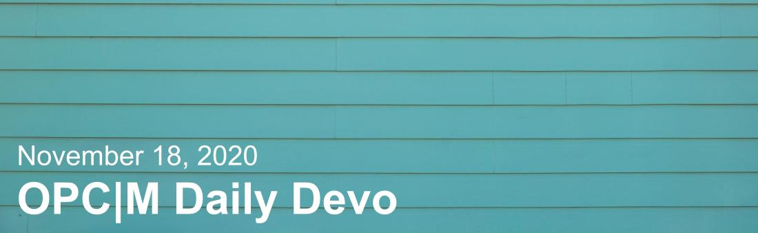 """The text, """"November 18, 2020. OPCM daily devo"""" set against a blue background."""