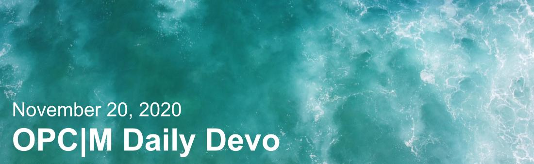 "A birds-eye-view of water with the text, ""November 20, 2020. OPCM daily devo."""