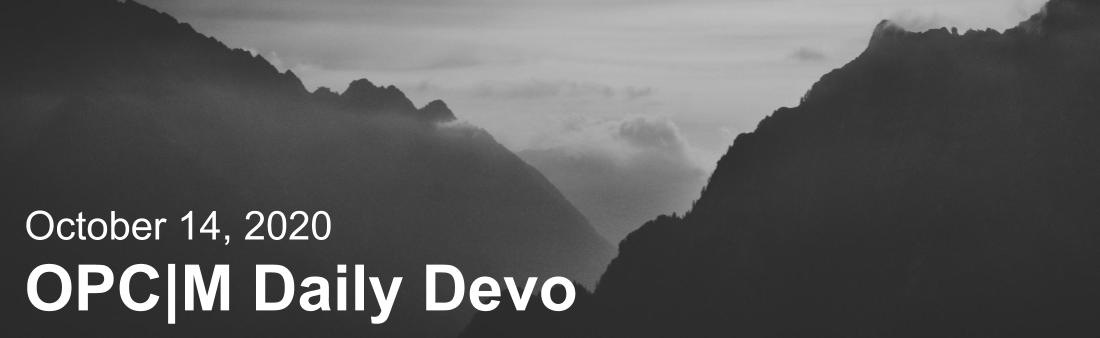 """Black and white mountains with the text, """"October 14, 2020. OPCM daily devo."""""""