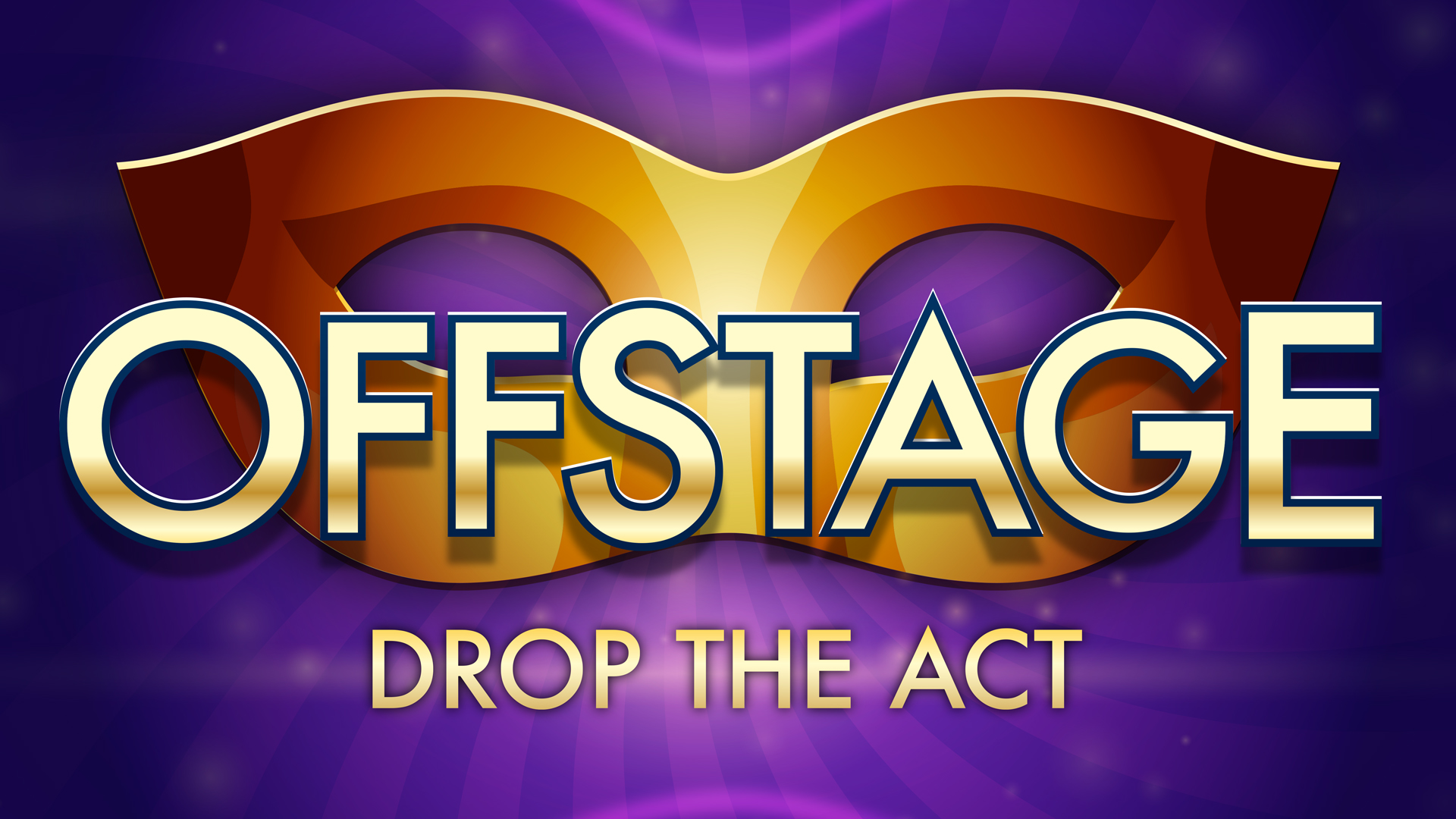 "A masquerade mask with the text, ""Offstage, drop the act."""