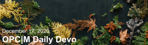 """The text, """"December 17, 2020. OPCM daily devo,"""" against a black background with greenery."""