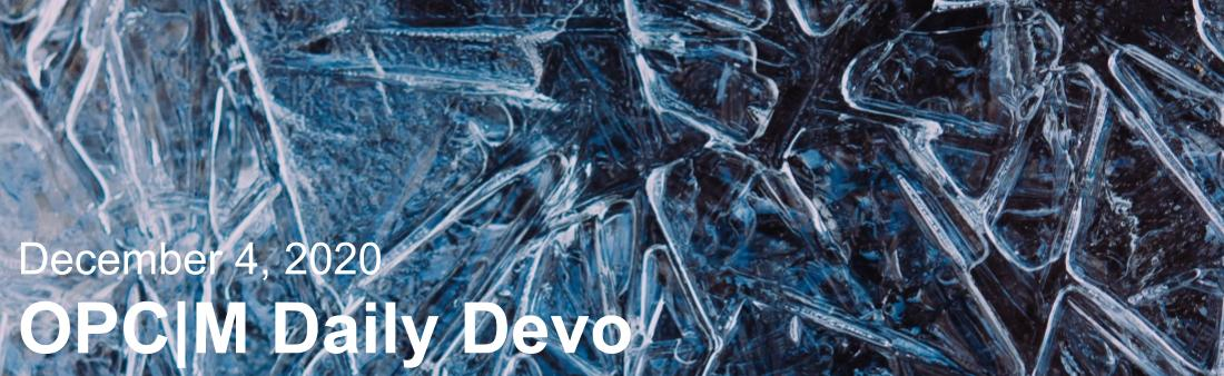 """Ice with the text, """"December 4, 2020. OPCM daily devo."""""""