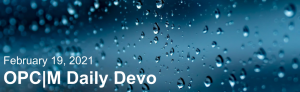 """Rain drops on dark blue glass with the text, """"February 19, 2021. OPCM daily devo."""""""