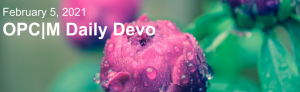 """Pink flowers with rain on them and the text, """"February 5, 2021. OPCM daily devo."""""""