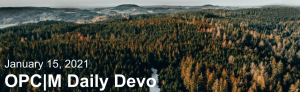 """A snowy forest with the text, """"January 15, 2021. OPCM daily devo."""""""