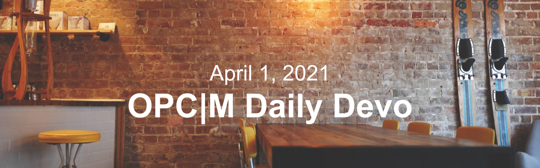 """A coffee shop with the text, April 1, 2021. OPCM daily devo."""""""