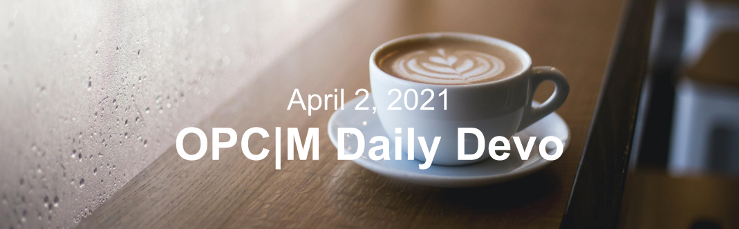 """A coffee cup with the text, """"April 2, 2021. OPCM daily devo."""""""