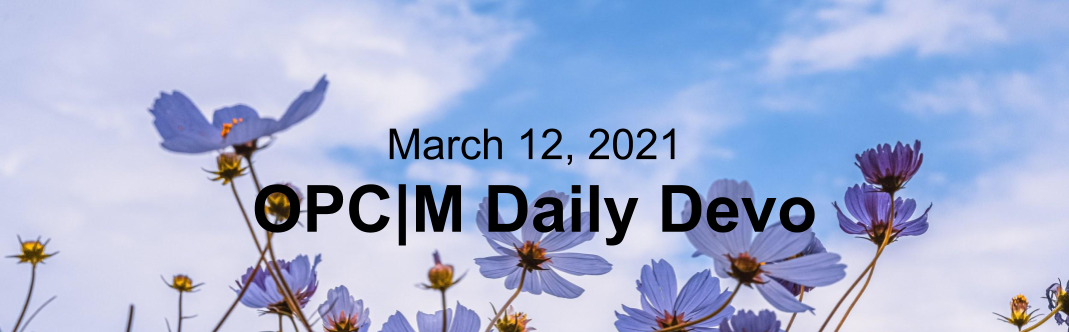 """Blue flowers with the text, """"March 12, 2021. OPCM daily devo."""""""