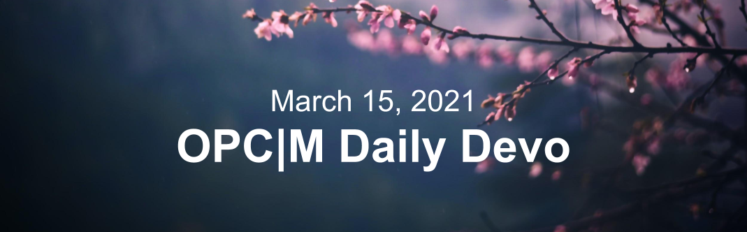 """Pink flowers on branches with the text, """"March 15, 2021. OPCM daily devo."""""""