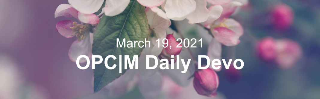"""Apple blossoms with the text, March 19, 2021. OPCM daily devo."""""""