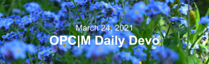 """Bright blue flowers with the text, """"March 24, 2021. OPCM daily devo."""""""