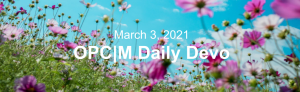 "Pink flowers in a field with the text, ""March 3, 2021. OPCM daily devo."""
