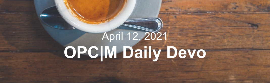"A coffee cup with the text, ""April 12, 2021. OPCM daily devo."""