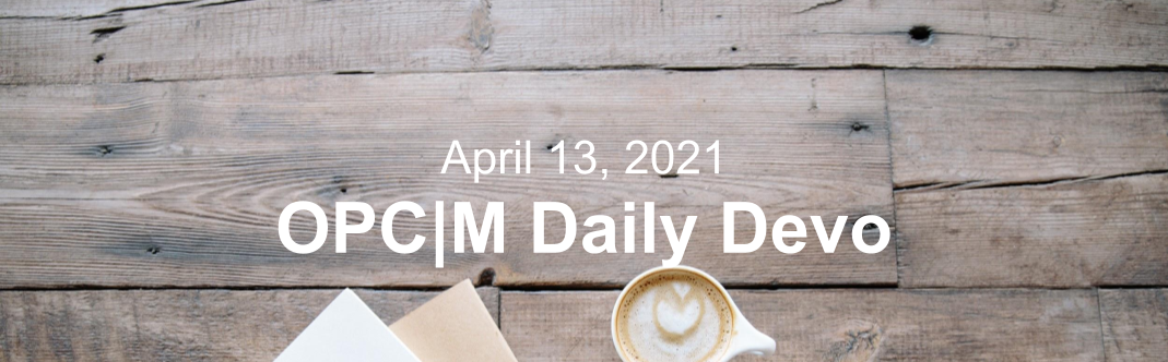 """April 13, 2021. OPCM daily devo,"" against a wooden table."