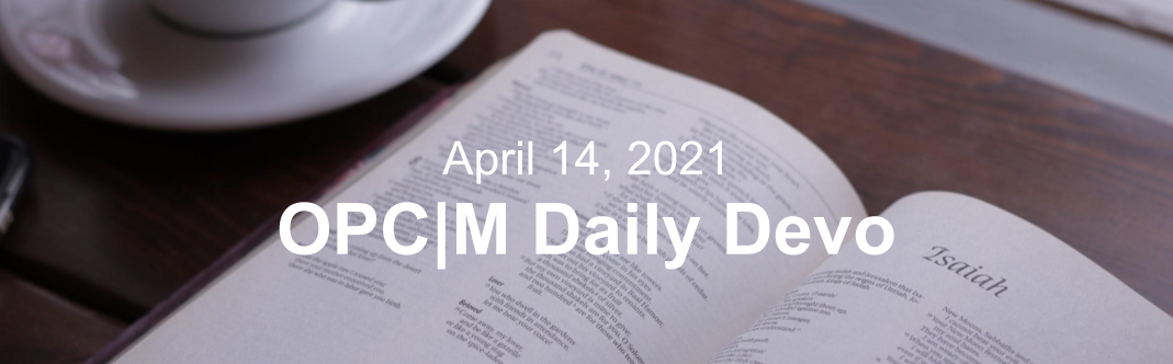 "A bible with the text, ""April 14, 2021. OPCM daily devo."""