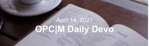 """A bible with the text, """"April 14, 2021. OPCM daily devo."""""""