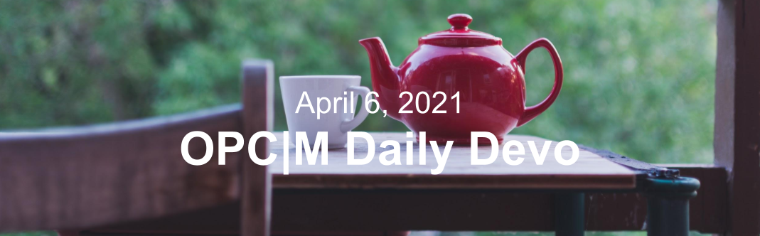 """A red teapot and mug sitting on a table with the text, """"April 6, 2021. OPCM daily devo."""""""