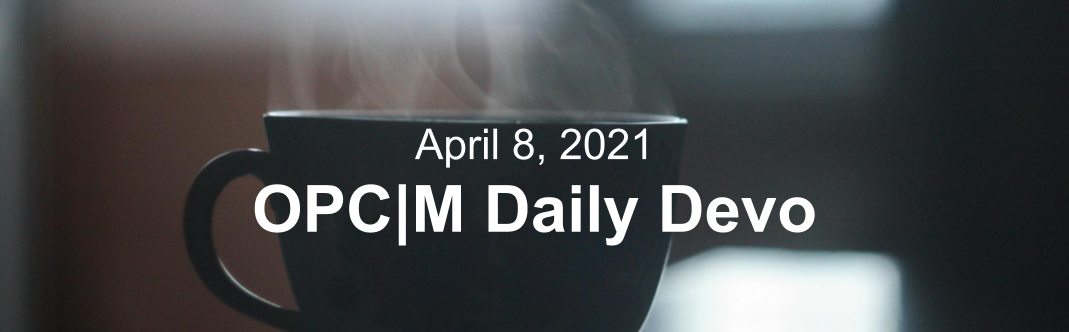 """A mug with steam coming off it and the text, """"April 8, 2021. OPCM daily devo."""""""