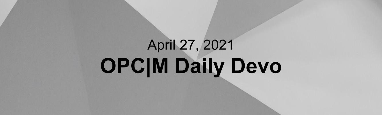 """A gray and white background with the text, """"April 27, 2021. OPCM daily devo."""""""