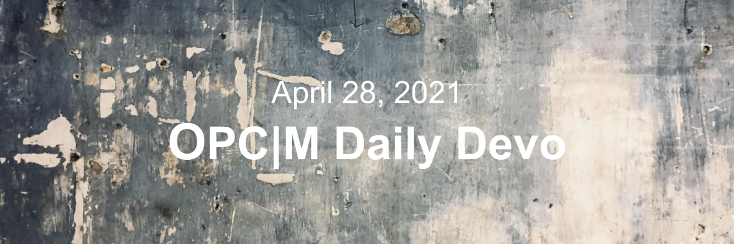 "A dark blue and white splattered background with the text, ""April 28, 2021. OPCM daily devo."""