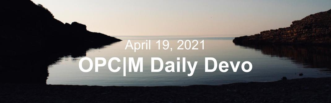 "A lake at night with the text, ""April 19, 2021. OPCM daily devo."""