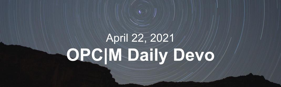 """A time laps of stars in the night sky with the text, """"April 22, 2021. OPCM daily devo."""""""