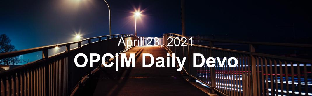 """A bridge at night with the text, """"April 23, 2021. OPCM daily devo."""""""