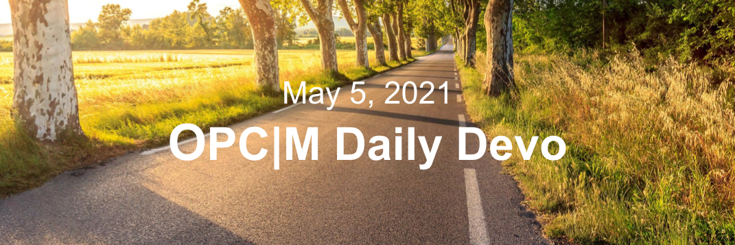 "A road lined with trees and the text, ""May 5, 2021. OPCM daily devo."""