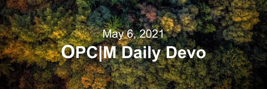 """A birds-eye view of a forest with the text, """"May 6, 2021. OPCM daily devo."""""""