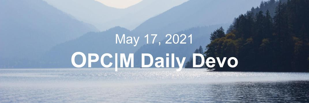 """A lake with blue mountains in the background and the text, """"May 17, 2021. OPCM daily devo."""""""