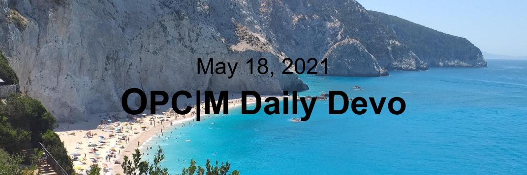 """A beach surrounded by mountains and the text, May 18, 2021. OPCM daily devo."""""""