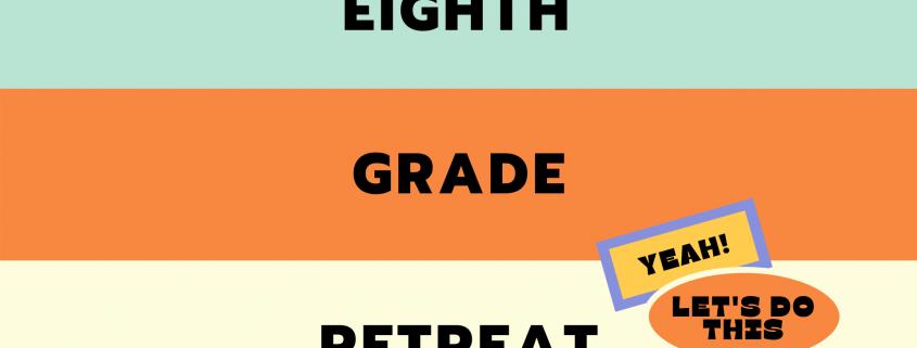 8th Grade Retreat.