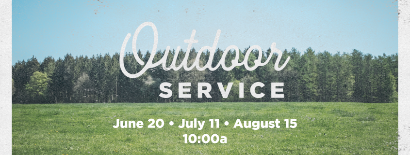 Our Outdoor service with the dates, June 20th, July 11th, August 15th at 10:00a.